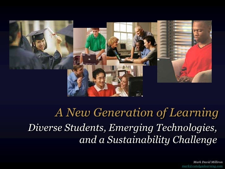 A New Generation of Learning Diverse Students, Emerging Technologies,            and a Sustainability Challenge           ...