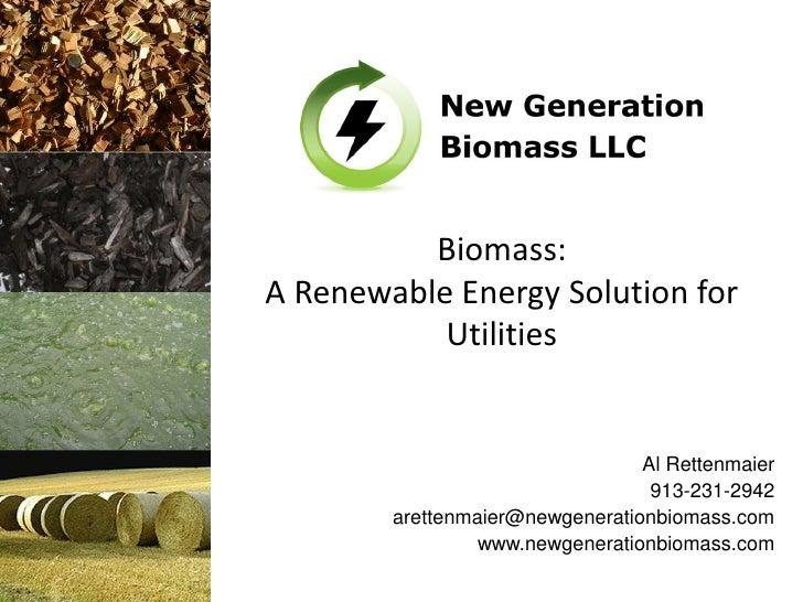 Biomass:A Renewable Energy Solution for           Utilities                                 Al Rettenmaier                ...