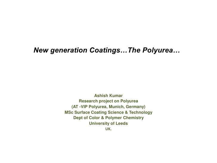 New generation Coatings…The Polyurea…                         Ashish Kumar              Research project on Polyurea      ...