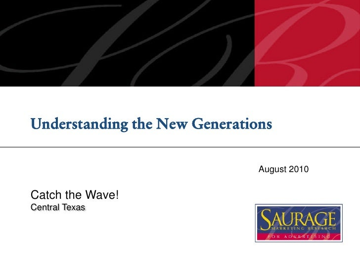 Understanding the New Generations                                 August 2010  Catch the Wave! Central Texas