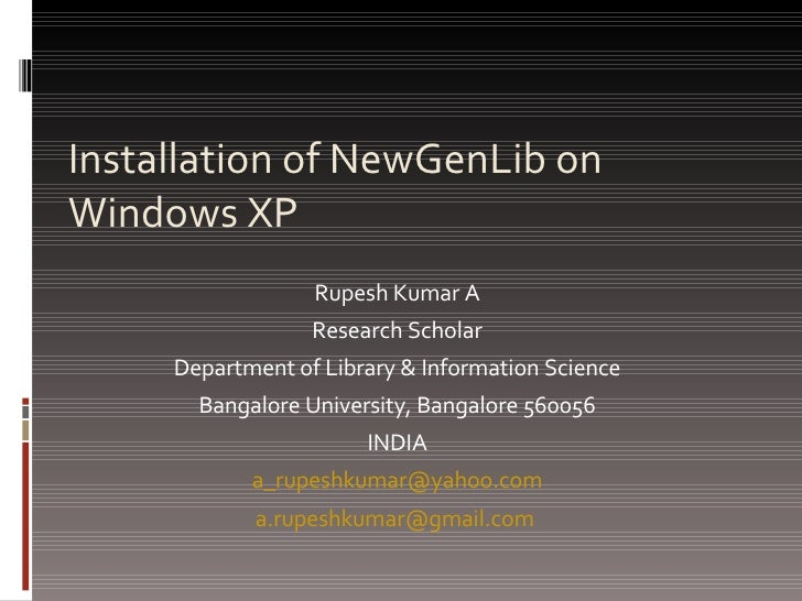 Installation of NewGenLib on Windows XP Rupesh Kumar A Research Scholar Department of Library & Information Science Bangal...