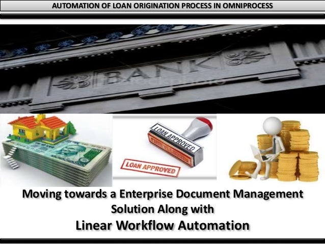 AUTOMATION OF LOAN ORIGINATION PROCESS IN OMNIPROCESS Moving towards a Enterprise Document Management Solution Along with ...