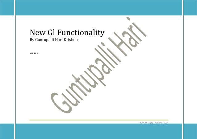 New Gl Functionality New Gl Functionality By Guntupalli Hari Krishna SAP ERP T.CODE: FAGL_FLEXGL_IMG