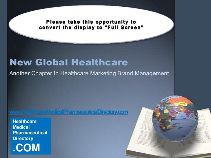 New Global HealthcareAnother Chapter In Healthcare Marketing Brand Managementwww.HealthcareMedicalPharmaceuticalDirectory....