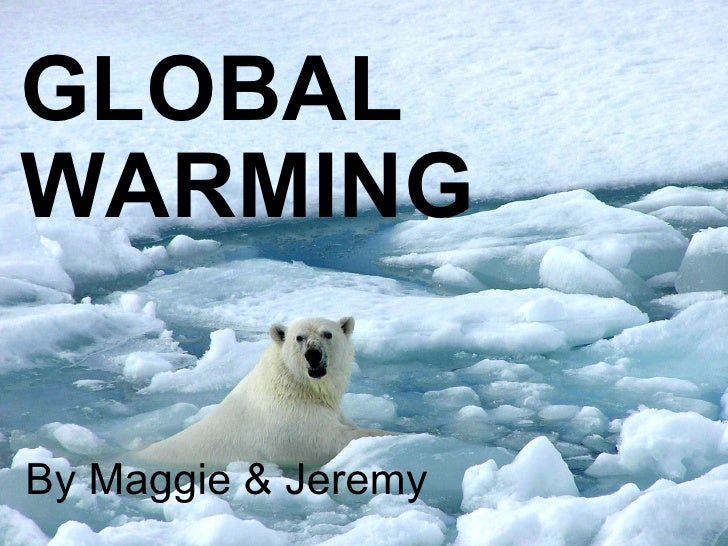 GLOBAL WARMING     <ul><li>By Maggie & Jeremy </li></ul>