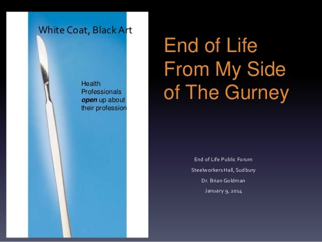 White Coat, Black Art  Health Professionals open up about their profession  End of Life From My Side of The Gurney  End of...