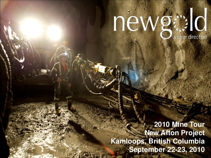 2010 Mine Tour            New Afton Project    Kamloops, British Columbia1       September 22-23, 2010