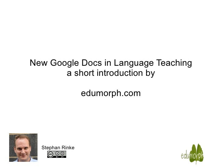 New Google Docs in Language Teaching a short introduction by edumorph.com Stephan Rinke