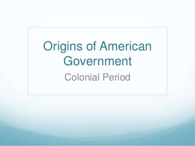 Origins of American Government Colonial Period