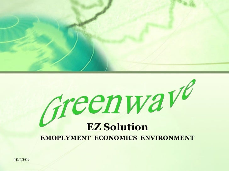 EZ Solution EMOPLYMENT  ECONOMICS  ENVIRONMENT Greenwave