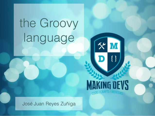 the Groovy language José Juan Reyes Zuñiga