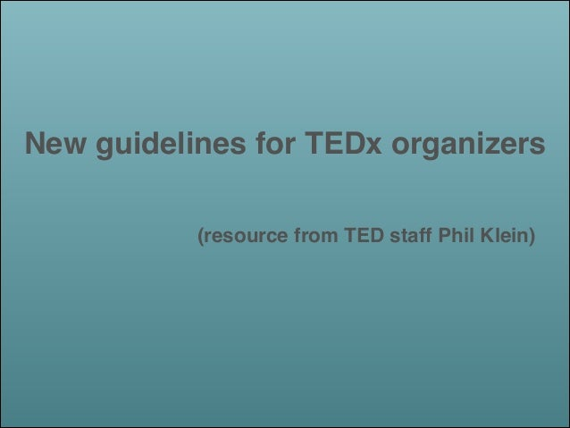 New guidelines for TEDx organizers! !  (resource from TED staff Phil Klein)