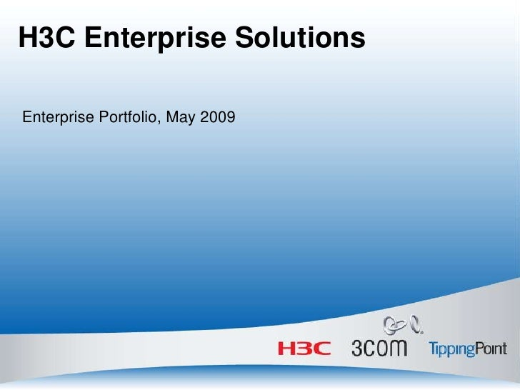 H3C Enterprise Solutions<br />Enterprise Portfolio, May 2009<br />