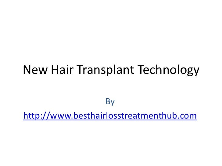 New Hair Transplant Technology                   Byhttp://www.besthairlosstreatmenthub.com