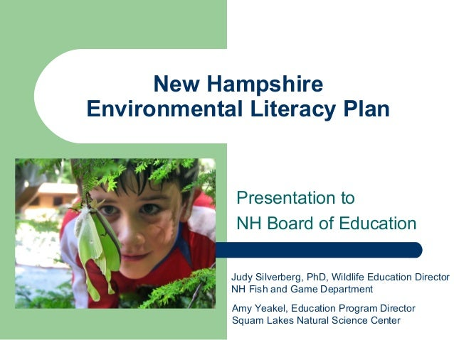 New Hampshire Environmental Literacy Plan Presentation to NH Board of Education Judy Silverberg, PhD, Wildlife Education D...