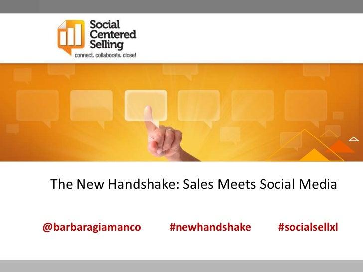 The New Handshake: Sales Meets Social Media@barbaragiamanco   #newhandshake   #socialsellxl