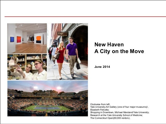 June 2014 New Haven A City on the Move Clockwise from left: Yale University Art Gallery (one of four major museums)/, Eliz...