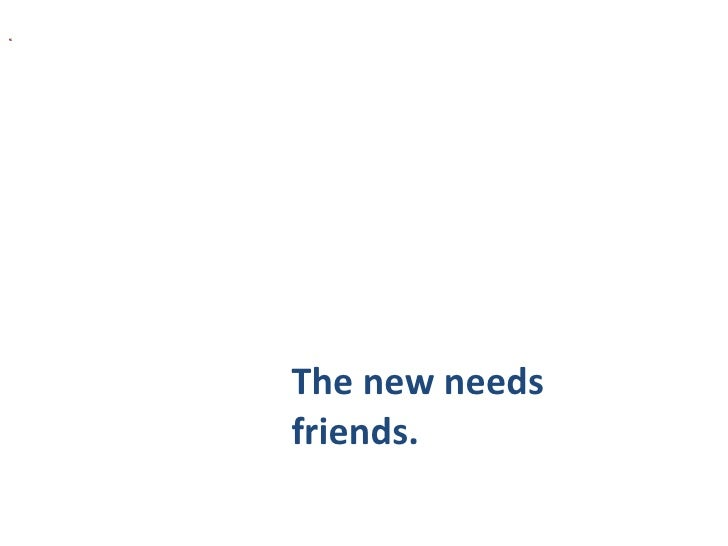 The new needs friends.