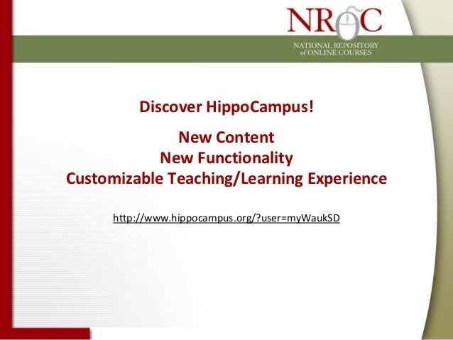 Discover HippoCampus!              New Content            New FunctionalityCustomizable Teaching/Learning Experience      ...
