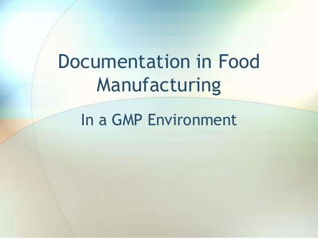 Documentation in Food    Manufacturing  In a GMP Environment