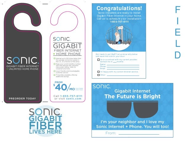 F I E L D Congratulations! Sonic installers are ready to install Gigabit Fiber Int ernet in your home. Call us to schedule...