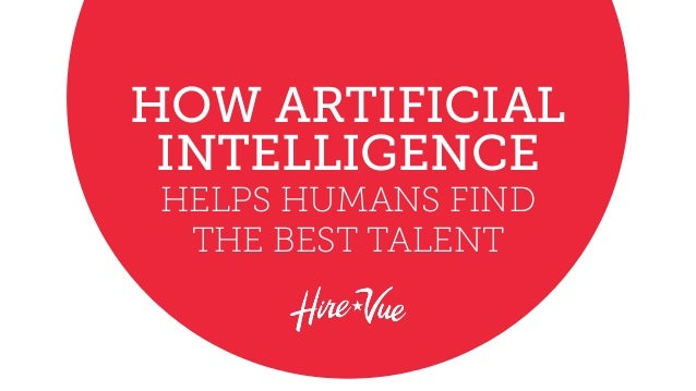 HOW ARTIFICIAL INTELLIGENCE HELPS HUMANS FIND THE BEST TALENT