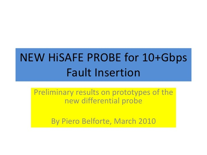 NEW HiSAFE PROBE for 10+Gbps Fault Insertion<br />Preliminaryresults on prototypesof the newdifferential probe<br />By Pie...