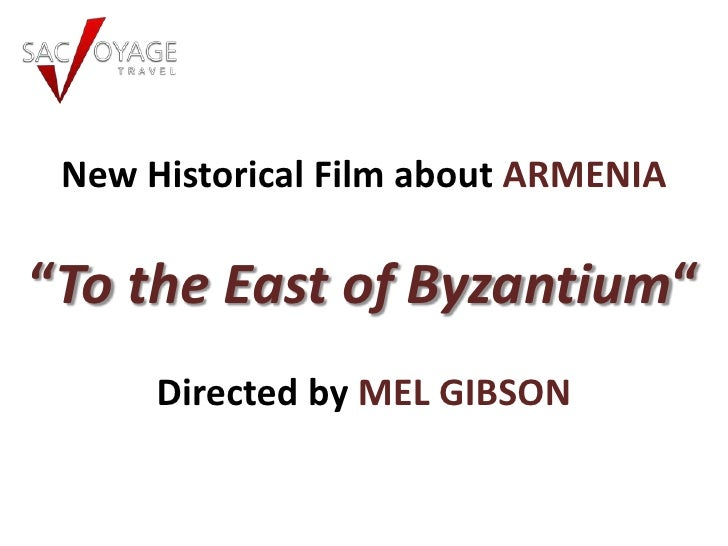 """New Historical Film about ARMENIA""""To the East of Byzantium""""      Directed by MEL GIBSON"""