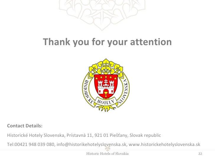 Historic Hotels of Slovakia Thank you for your attention Contact Details: Historické Hotely Slovenska ,  Prístavná 11,   9...