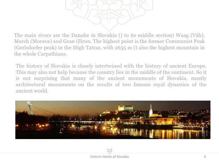 Historic Hotels of Slovakia The main rivers are the Danube in Slovakia () to its middle section) Waag (Váh), March (Morava...