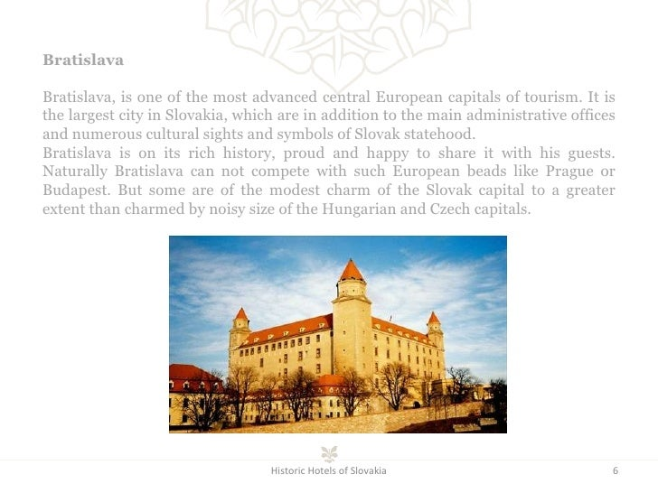 Historic Hotels of Slovakia Bratislava  Bratislava, is one of the most advanced central European capitals of tourism. It i...