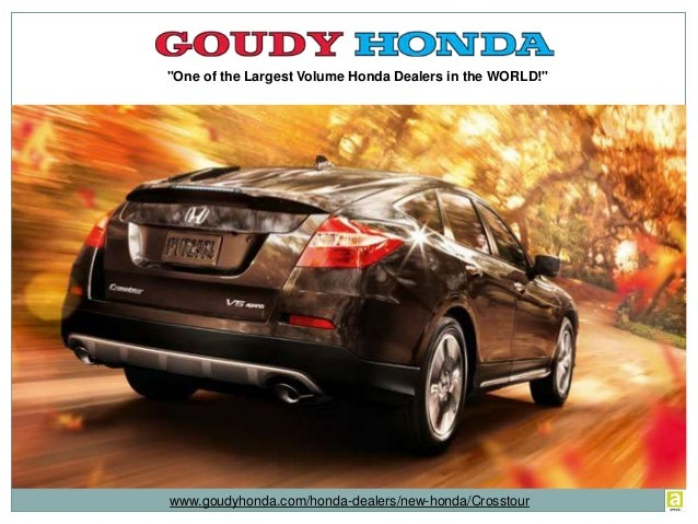 """One of the Largest Volume Honda Dealers in the WORLD!"" www.goudyhonda.com/honda-dealers/new-honda/Crosstour"
