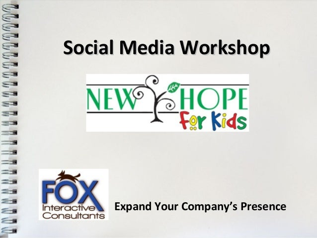 Social Media Workshop     Expand Your Company's Presence