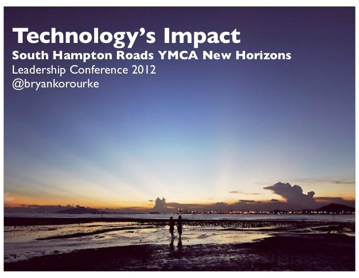 Technology's ImpactSouth Hampton Roads YMCA New HorizonsLeadership Conference 2012@bryankorourke                     1