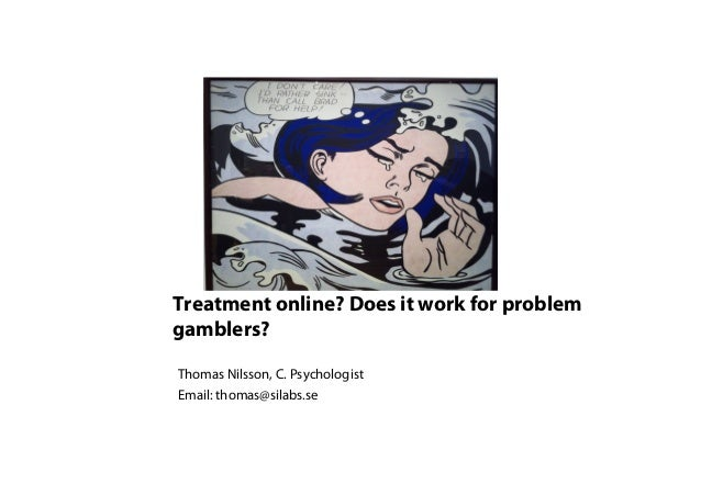 Treatment online? Does it work for problemgamblers?Thomas Nilsson, C. PsychologistEmail: thomas@silabs.se