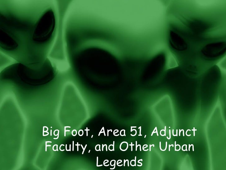 Big Foot, Area 51, Adjunct Faculty, and Other Urban           Legends