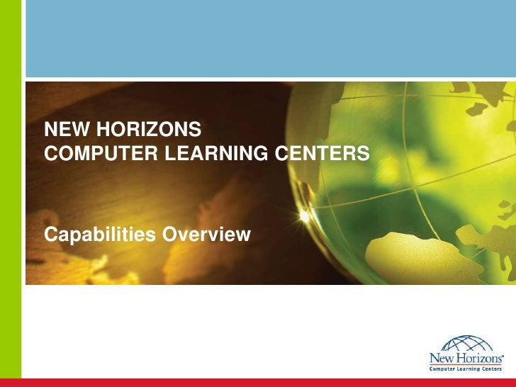 NEW HORIZONSCOMPUTER LEARNING CENTERS<br />Capabilities Overview<br />