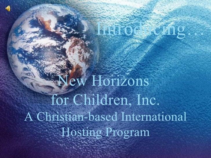 Introducing… New Horizons  for Children, Inc. A Christian-based International Hosting Program