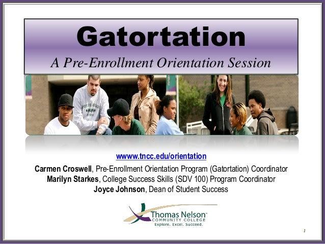 Gatortation     A Pre-Enrollment Orientation Session                        wwww.tncc.edu/orientationCarmen Croswell, Pre-...