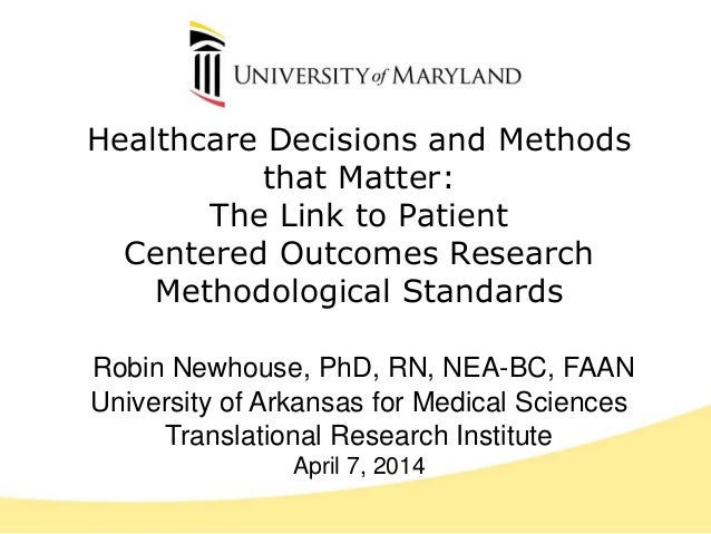 Healthcare Decisions and Methods that Matter: The Link to Patient Centered Outcomes Research Methodological Standards Robi...