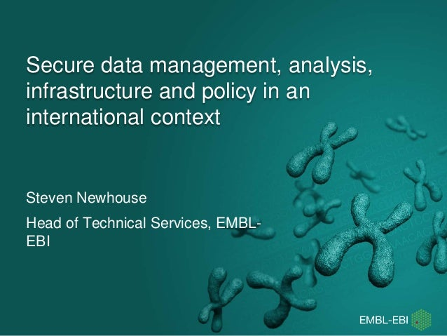 Secure data management, analysis, infrastructure and policy in an international context Steven Newhouse Head of Technical ...
