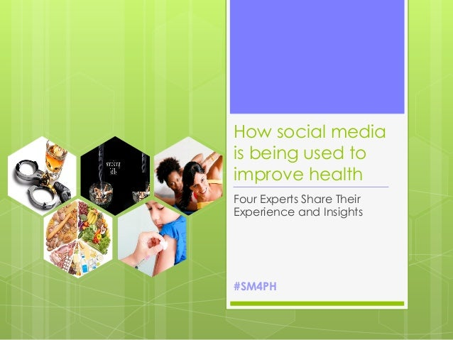 How social mediais being used toimprove healthFour Experts Share TheirExperience and Insights#SM4PH