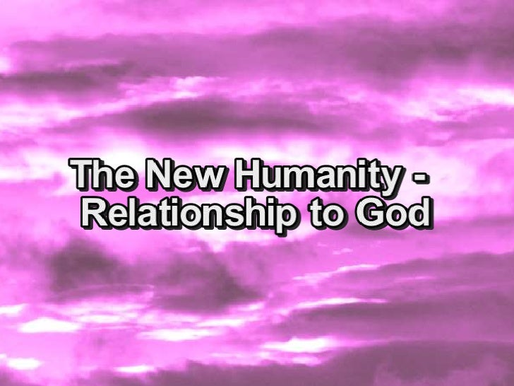 April 4, 2010 New Humanity Relationship To God