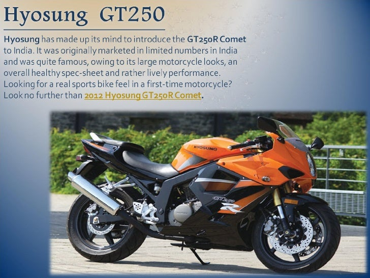 Manufacturer of Hyosung G T250RKorean two-wheeler manufacturer, Hyosung recently partnered with DSK group toexpand its tra...