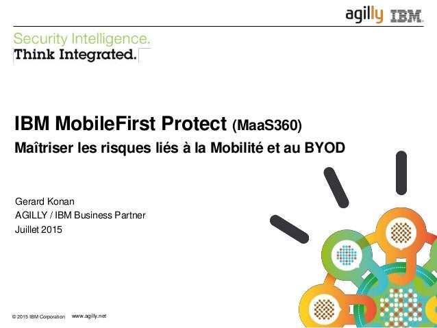 © 2015 IBM Corporation IBM Security 1 www.agilly.net© 2015 IBM Corporation www.agilly.net IBM MobileFirst Protect (MaaS360...