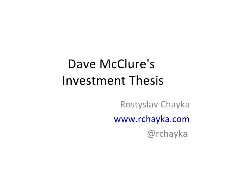 Dave McClure's  Investment Thesis Rostyslav Chayka www.rchayka.com @rchayka