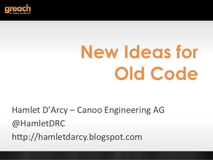 New Ideas for Old Code Hamlet D'Arcy – Canoo Engineering AG @HamletDRC http://hamletdarcy.blogspot.com