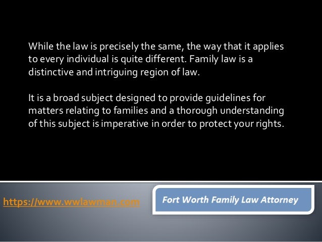 FortWorth family law is extremely complicated and may have a big effect on your family or maybe even handled by a knowledg...