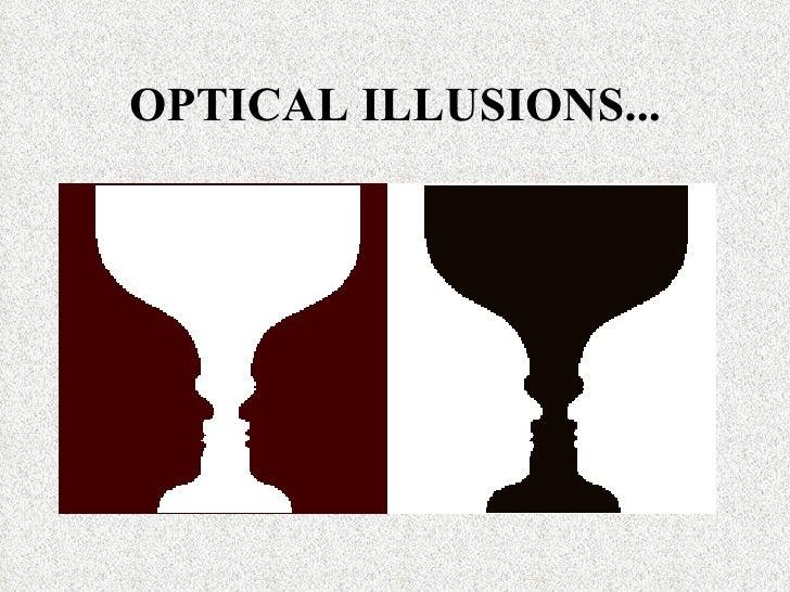 OPTICAL ILLUSIONS...