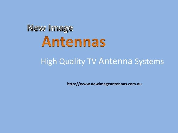 High Quality TV Antenna Systems      http://www.newimageantennas.com.au